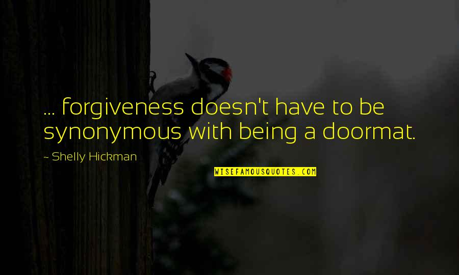 Synonymous Quotes By Shelly Hickman: ... forgiveness doesn't have to be synonymous with
