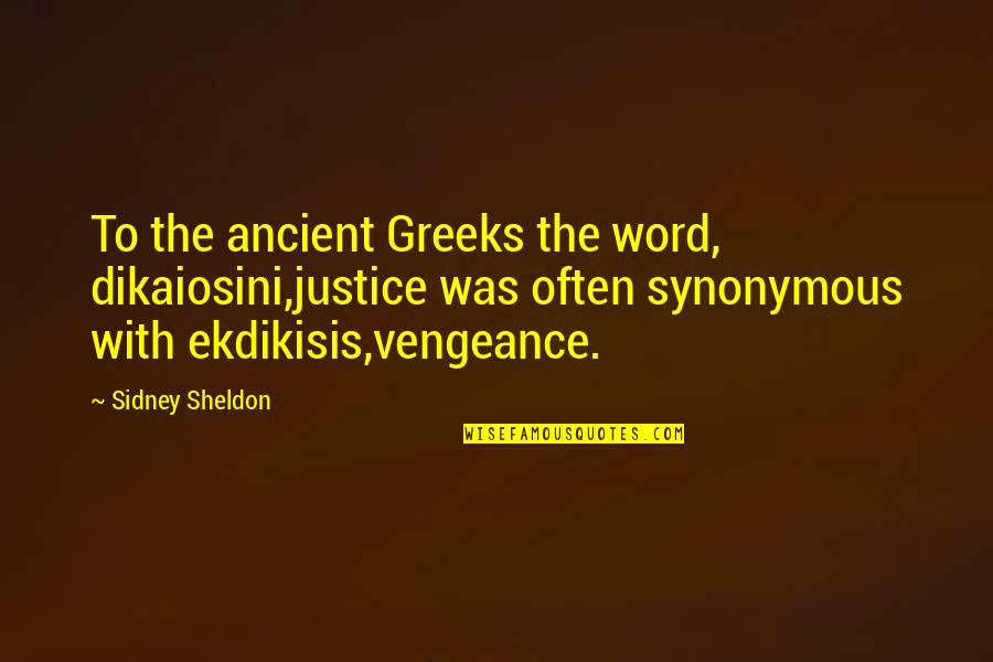 Synonymous Quotes By Sidney Sheldon: To the ancient Greeks the word, dikaiosini,justice was