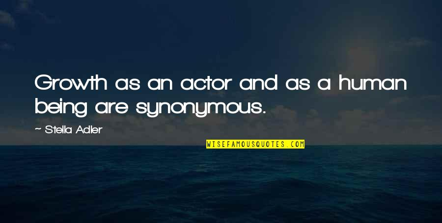 Synonymous Quotes By Stella Adler: Growth as an actor and as a human