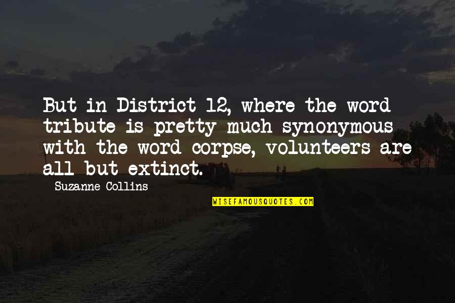 Synonymous Quotes By Suzanne Collins: But in District 12, where the word tribute