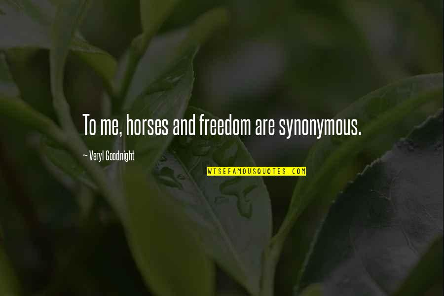 Synonymous Quotes By Veryl Goodnight: To me, horses and freedom are synonymous.