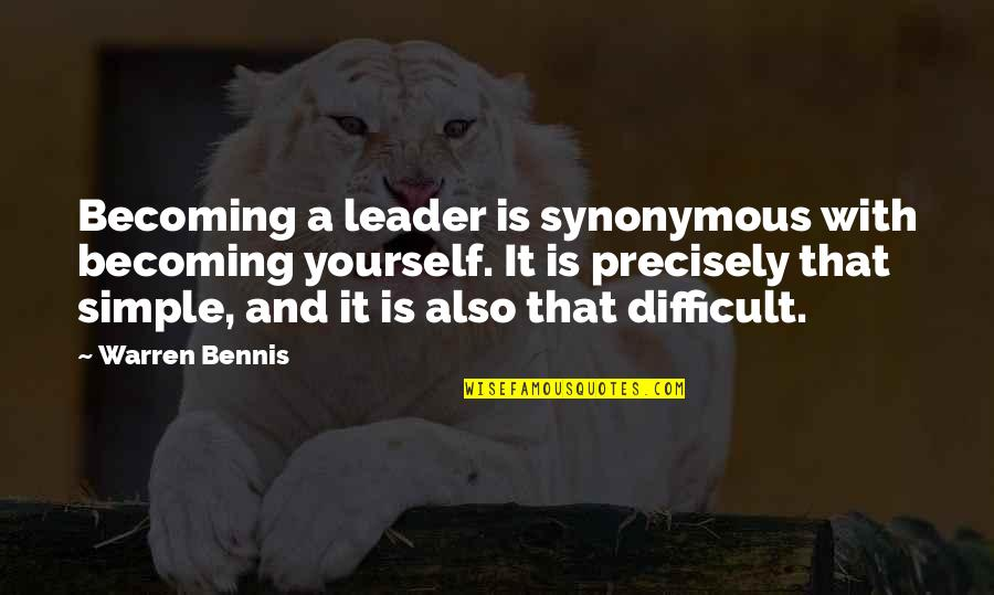 Synonymous Quotes By Warren Bennis: Becoming a leader is synonymous with becoming yourself.