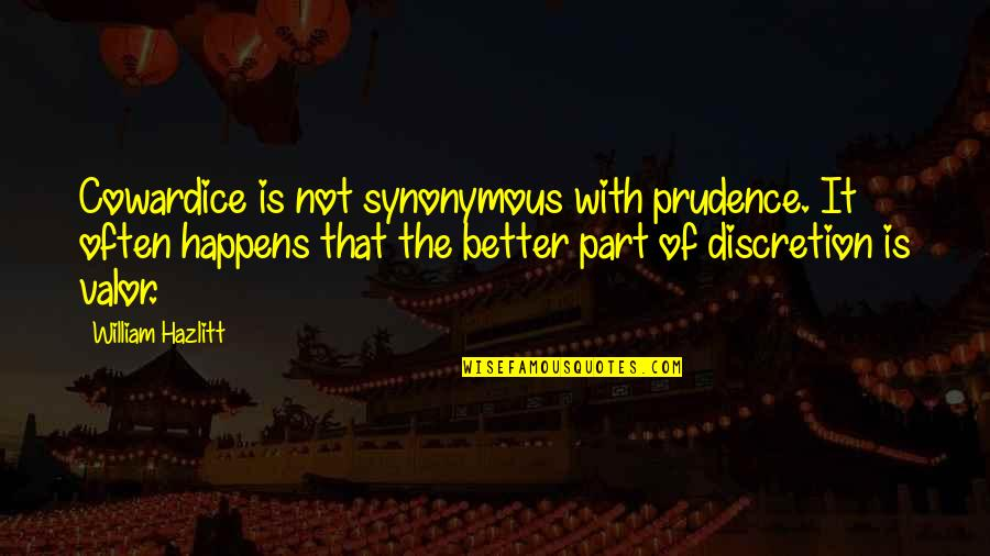 Synonymous Quotes By William Hazlitt: Cowardice is not synonymous with prudence. It often