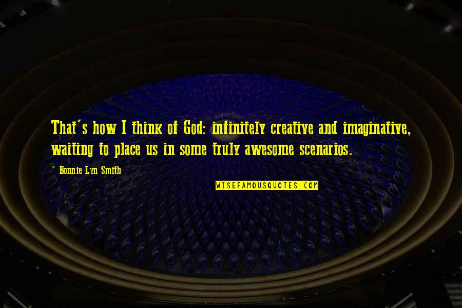 Synopsis Quotes By Bonnie Lyn Smith: That's how I think of God: infinitely creative