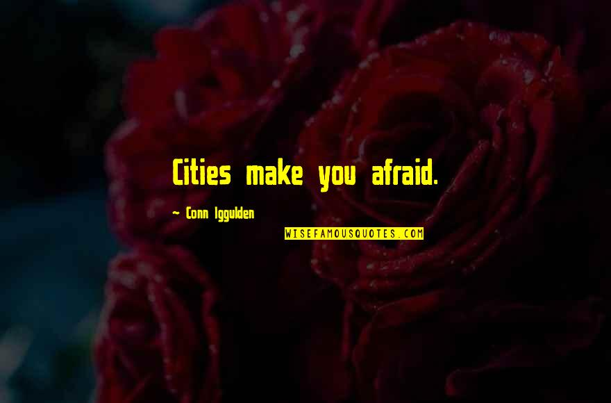 Synopsis Quotes By Conn Iggulden: Cities make you afraid.