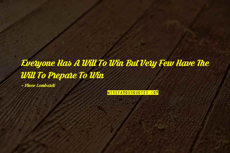 Synopsis Quotes By Vince Lombardi: Everyone Has A Will To Win But Very