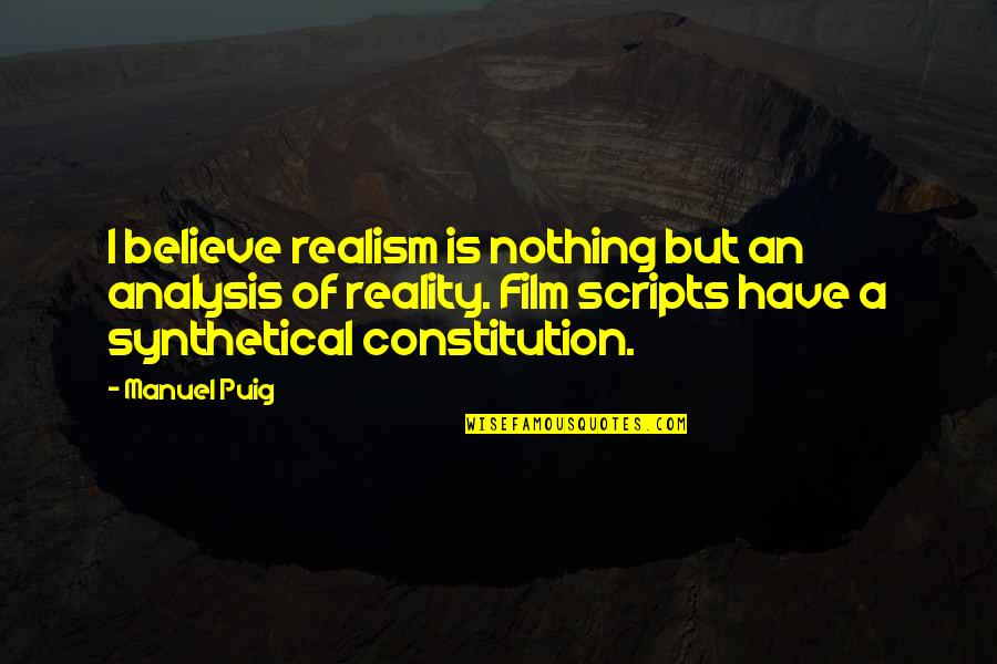 Synthetical Quotes By Manuel Puig: I believe realism is nothing but an analysis