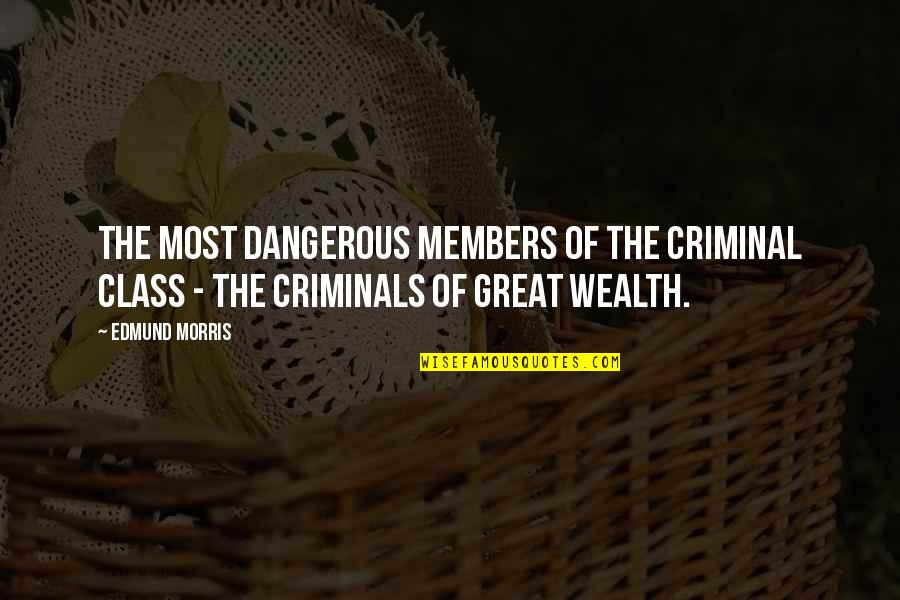 Syracusan Quotes By Edmund Morris: the most dangerous members of the criminal class