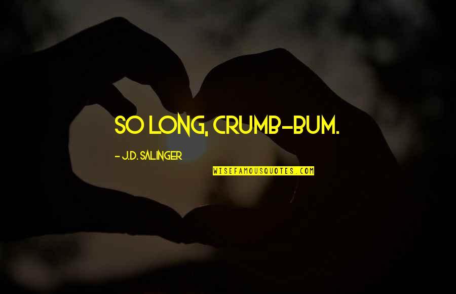 Syracusan Quotes By J.D. Salinger: So long, crumb-bum.
