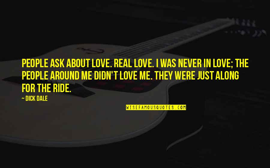 Systematizers Quotes By Dick Dale: People ask about love. Real love. I was