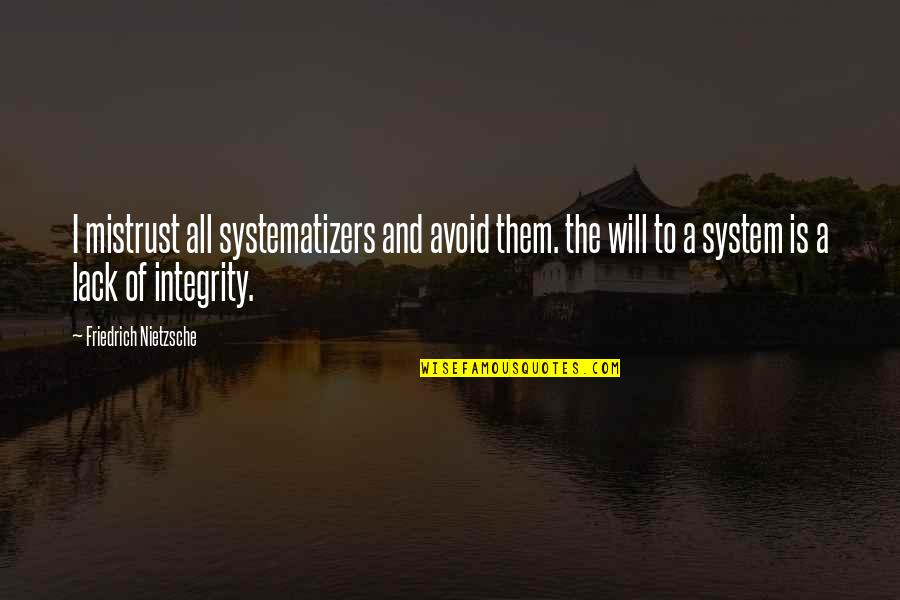 Systematizers Quotes By Friedrich Nietzsche: I mistrust all systematizers and avoid them. the
