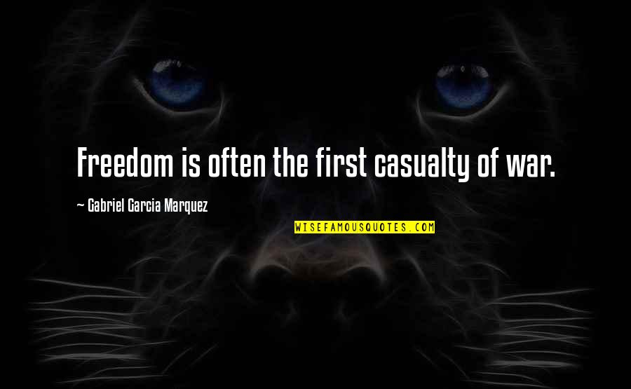Systematizers Quotes By Gabriel Garcia Marquez: Freedom is often the first casualty of war.