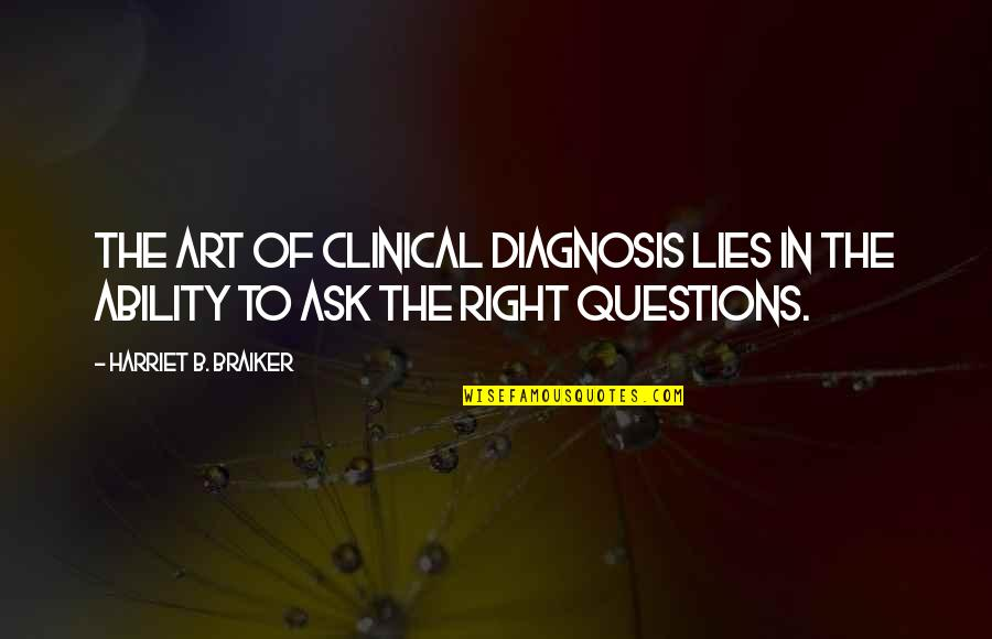 Systematizers Quotes By Harriet B. Braiker: The art of clinical diagnosis lies in the