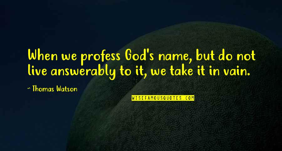 Systematizers Quotes By Thomas Watson: When we profess God's name, but do not