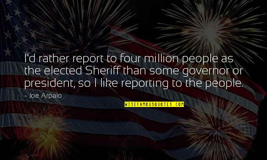 Systemd Execstart Quotes By Joe Arpaio: I'd rather report to four million people as