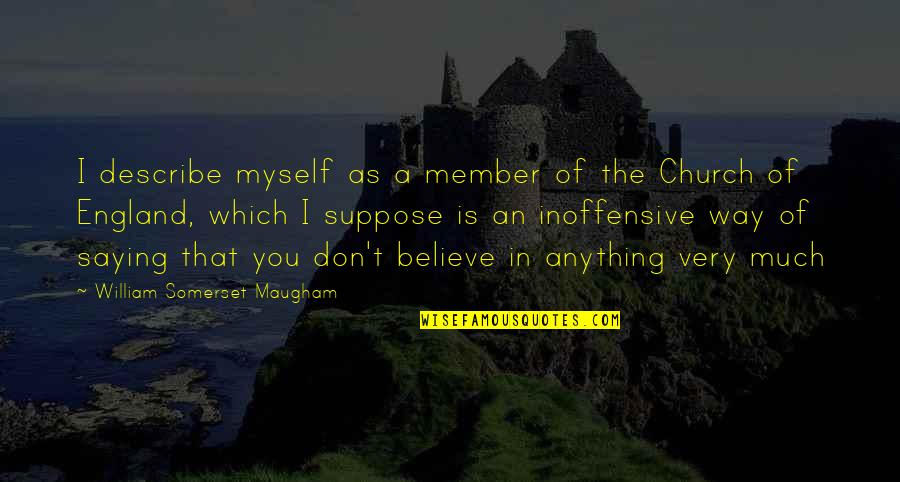Systemd Execstart Quotes By William Somerset Maugham: I describe myself as a member of the