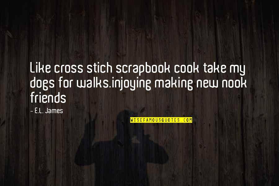 T-ball Scrapbook Quotes By E.L. James: Like cross stich scrapbook cook take my dogs