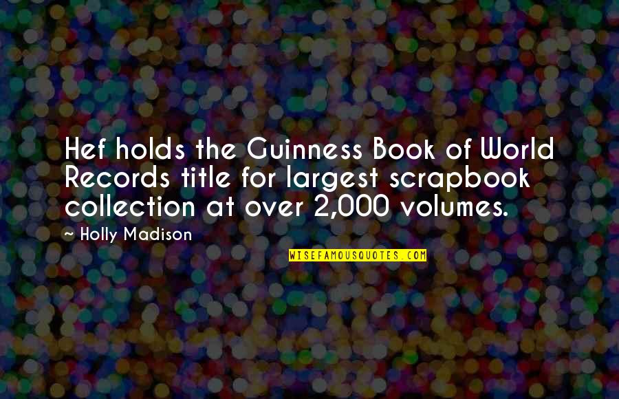T-ball Scrapbook Quotes By Holly Madison: Hef holds the Guinness Book of World Records