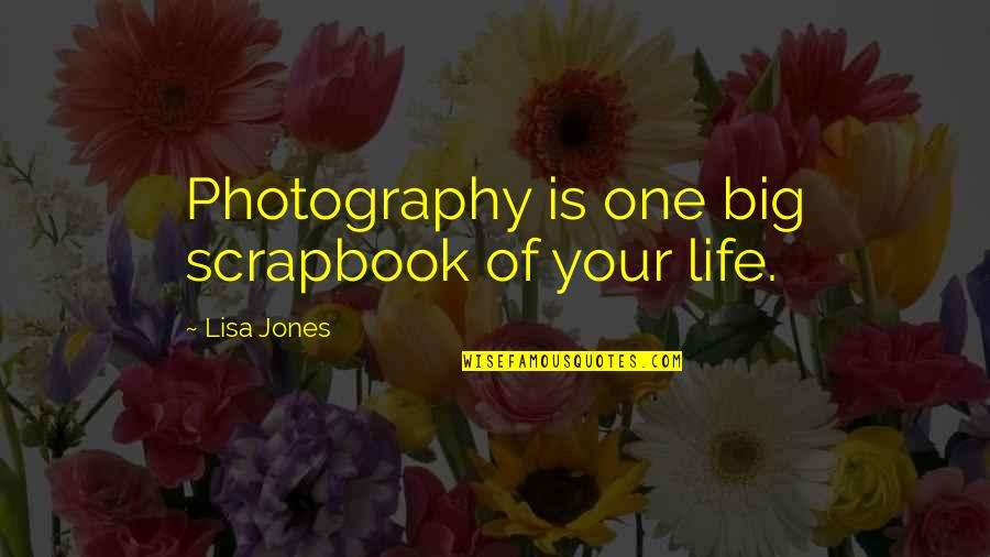 T-ball Scrapbook Quotes By Lisa Jones: Photography is one big scrapbook of your life.