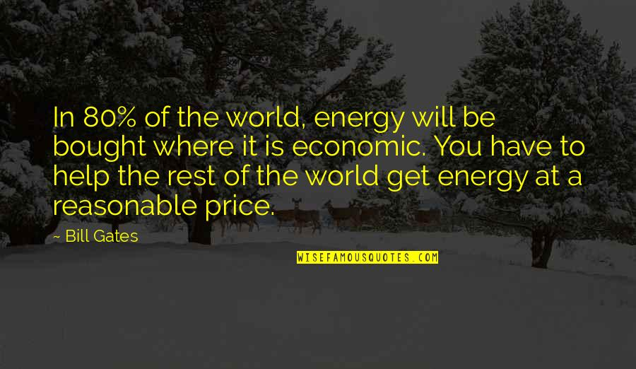 T Bill Price Quotes By Bill Gates: In 80% of the world, energy will be