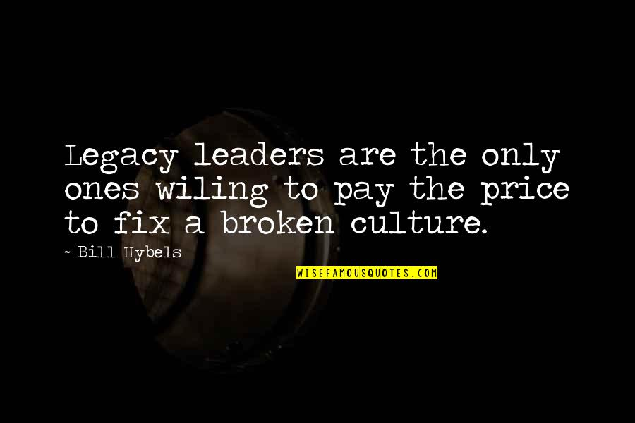 T Bill Price Quotes By Bill Hybels: Legacy leaders are the only ones wiling to