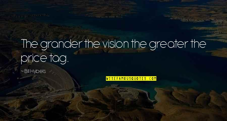 T Bill Price Quotes By Bill Hybels: The grander the vision the greater the price