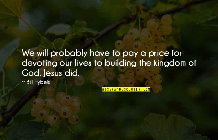 T Bill Price Quotes By Bill Hybels: We will probably have to pay a price