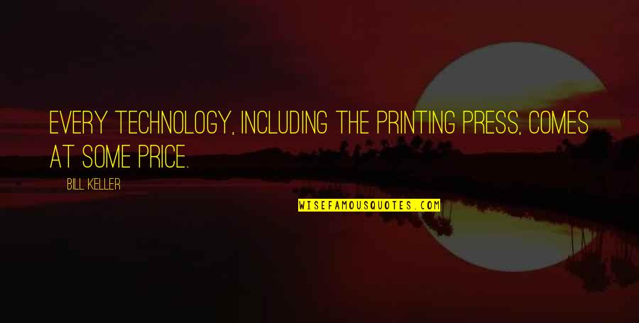 T Bill Price Quotes By Bill Keller: Every technology, including the printing press, comes at