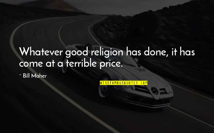 T Bill Price Quotes By Bill Maher: Whatever good religion has done, it has come