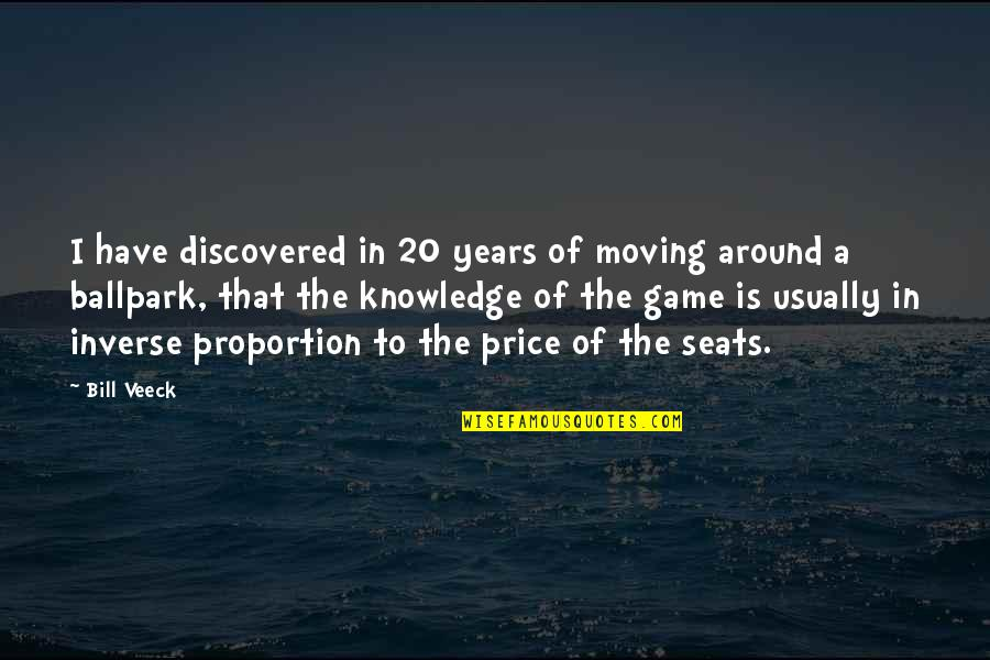 T Bill Price Quotes By Bill Veeck: I have discovered in 20 years of moving