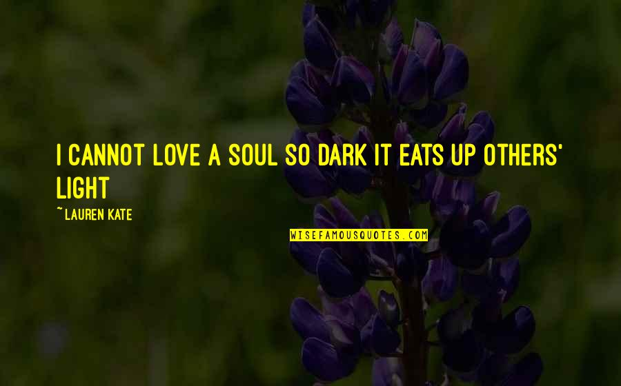 T Bill Price Quotes By Lauren Kate: I cannot love a soul so dark it