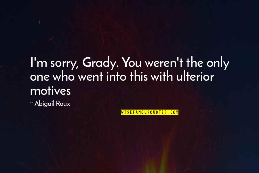 T-bone Grady Quotes By Abigail Roux: I'm sorry, Grady. You weren't the only one
