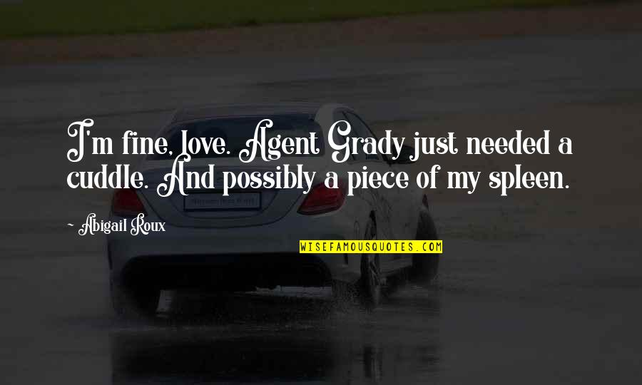 T-bone Grady Quotes By Abigail Roux: I'm fine, love. Agent Grady just needed a