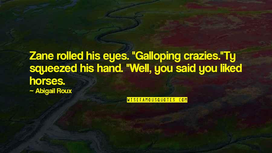 """T-bone Grady Quotes By Abigail Roux: Zane rolled his eyes. """"Galloping crazies.""""Ty squeezed his"""