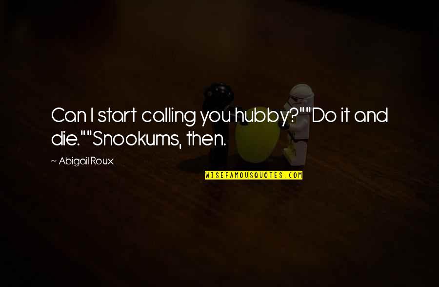"""T-bone Grady Quotes By Abigail Roux: Can I start calling you hubby?""""""""Do it and"""