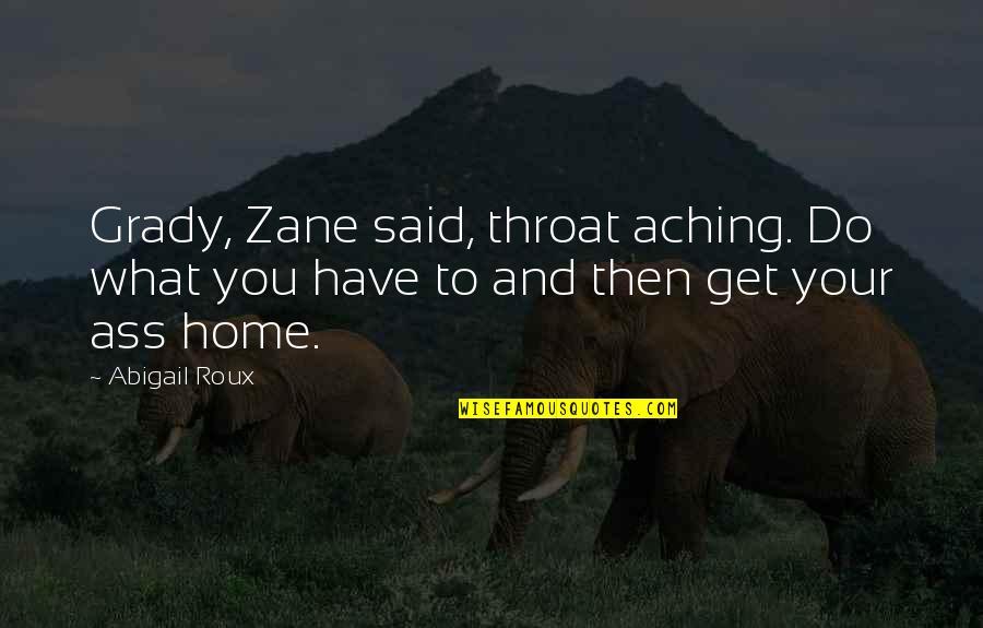 T-bone Grady Quotes By Abigail Roux: Grady, Zane said, throat aching. Do what you