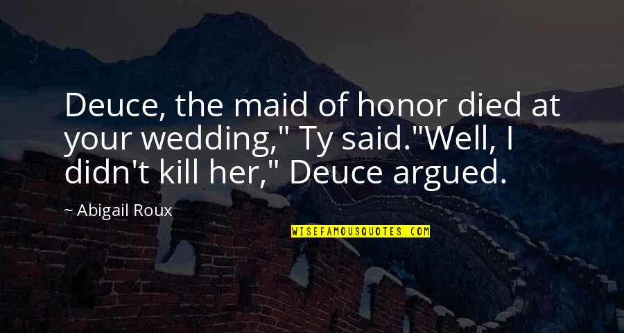 T-bone Grady Quotes By Abigail Roux: Deuce, the maid of honor died at your