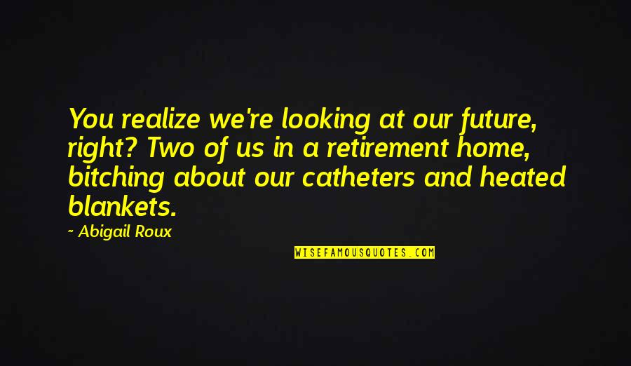 T-bone Grady Quotes By Abigail Roux: You realize we're looking at our future, right?