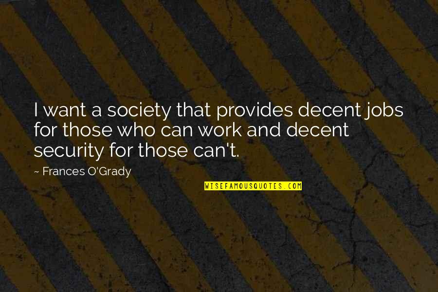 T-bone Grady Quotes By Frances O'Grady: I want a society that provides decent jobs