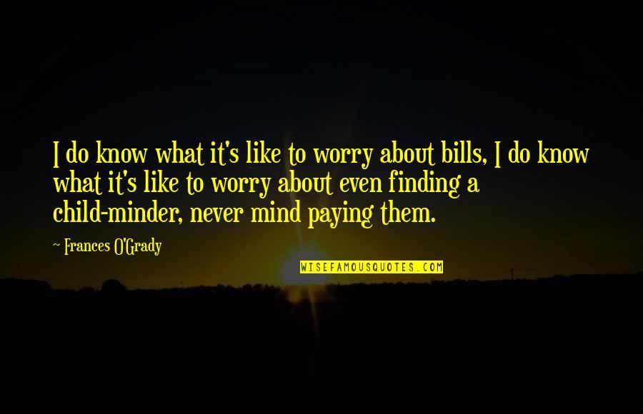 T-bone Grady Quotes By Frances O'Grady: I do know what it's like to worry