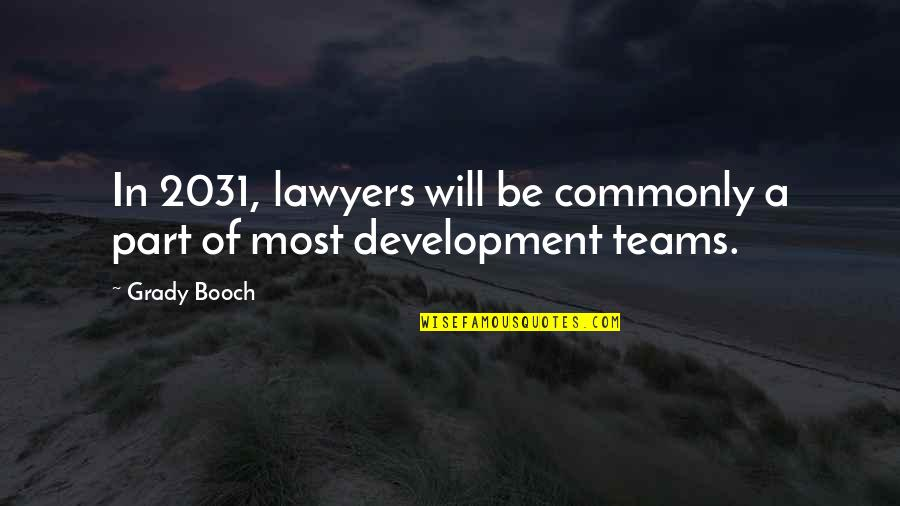 T-bone Grady Quotes By Grady Booch: In 2031, lawyers will be commonly a part