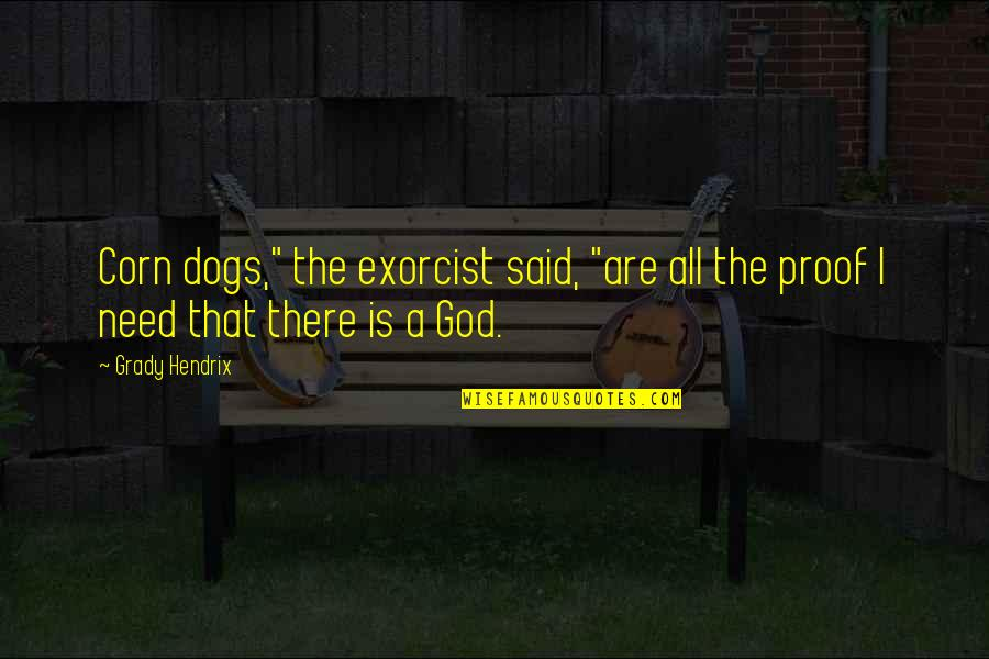 """T-bone Grady Quotes By Grady Hendrix: Corn dogs,"""" the exorcist said, """"are all the"""