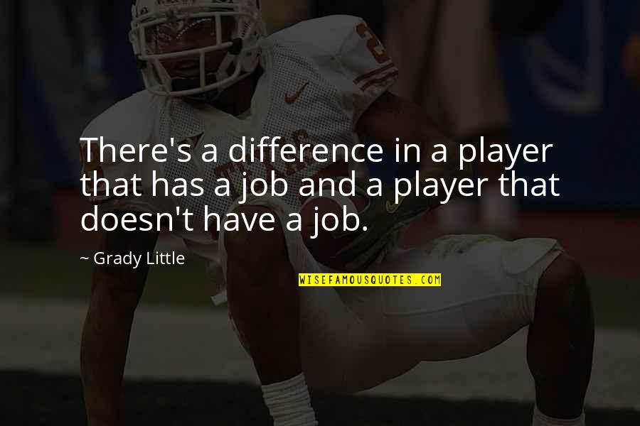 T-bone Grady Quotes By Grady Little: There's a difference in a player that has