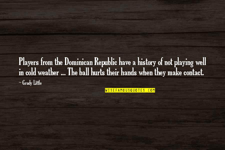 T-bone Grady Quotes By Grady Little: Players from the Dominican Republic have a history