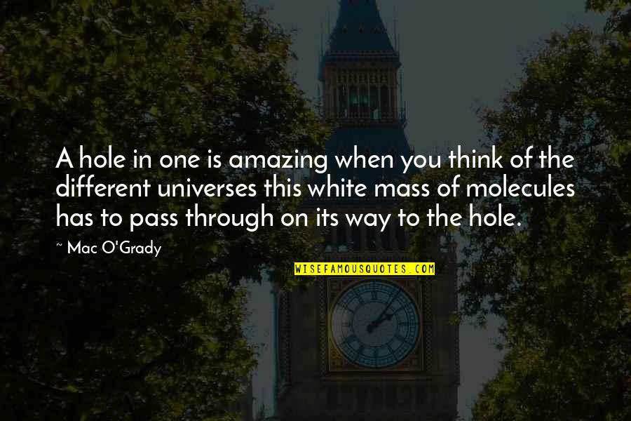 T-bone Grady Quotes By Mac O'Grady: A hole in one is amazing when you