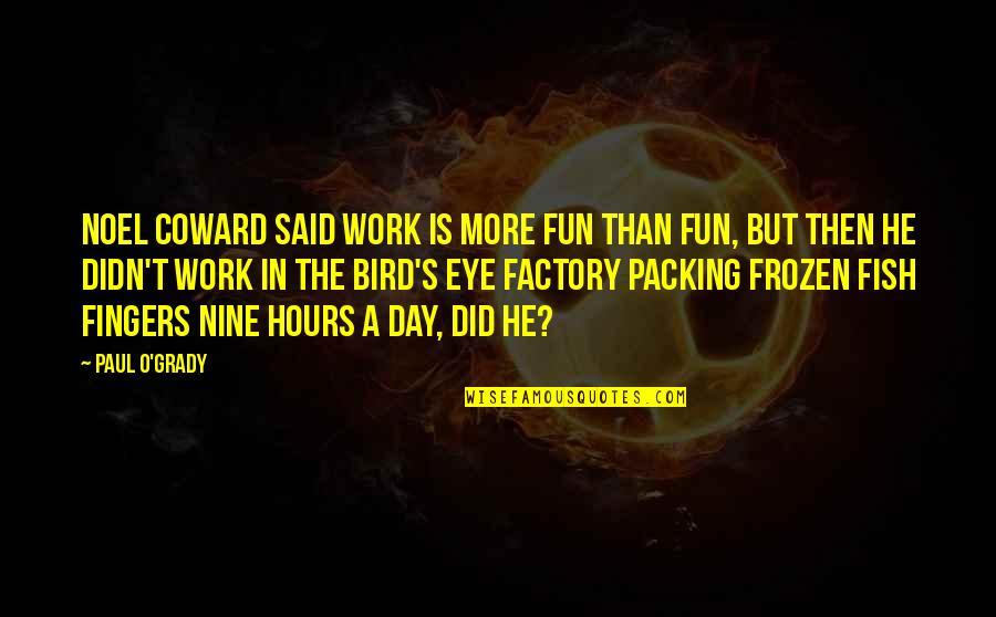 T-bone Grady Quotes By Paul O'Grady: Noel Coward said work is more fun than