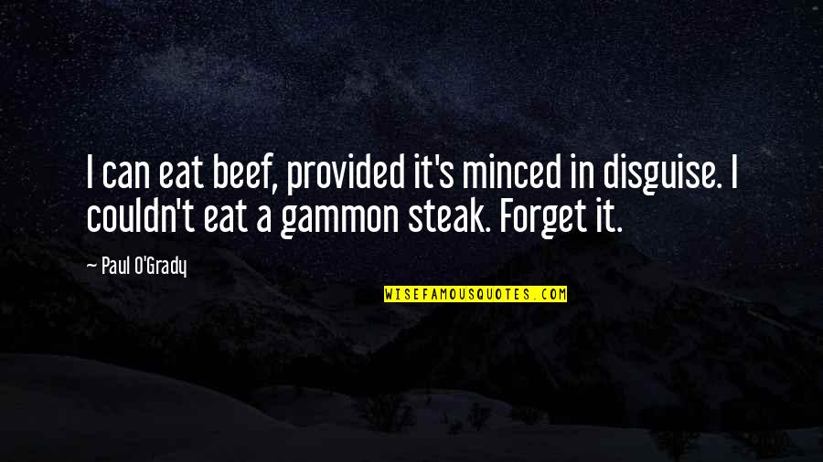 T-bone Grady Quotes By Paul O'Grady: I can eat beef, provided it's minced in