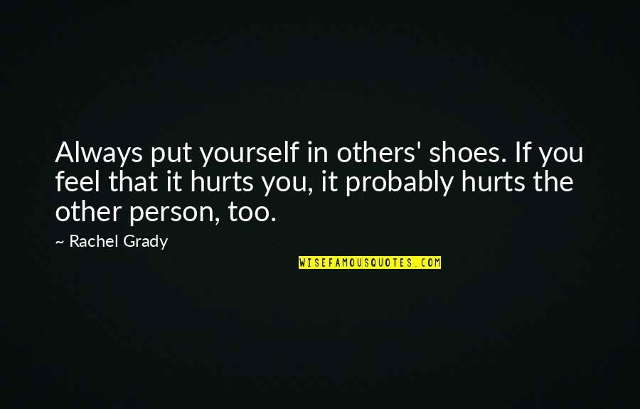 T-bone Grady Quotes By Rachel Grady: Always put yourself in others' shoes. If you