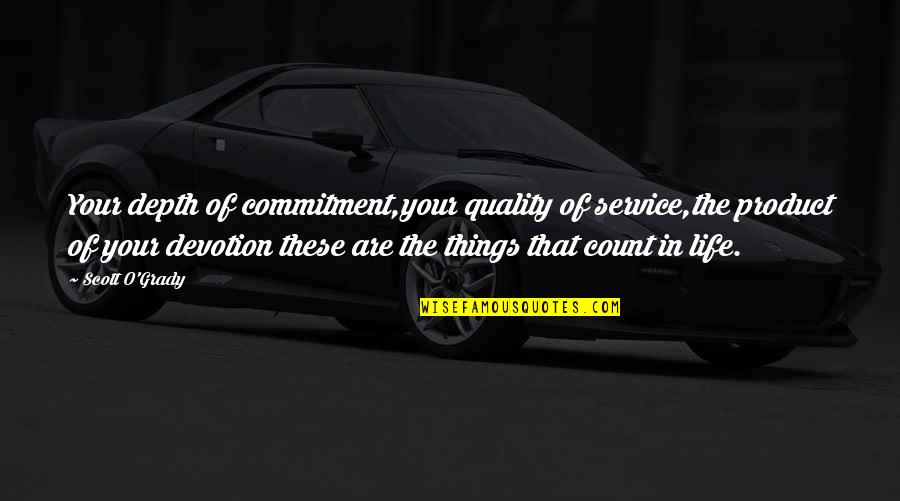 T-bone Grady Quotes By Scott O'Grady: Your depth of commitment,your quality of service,the product