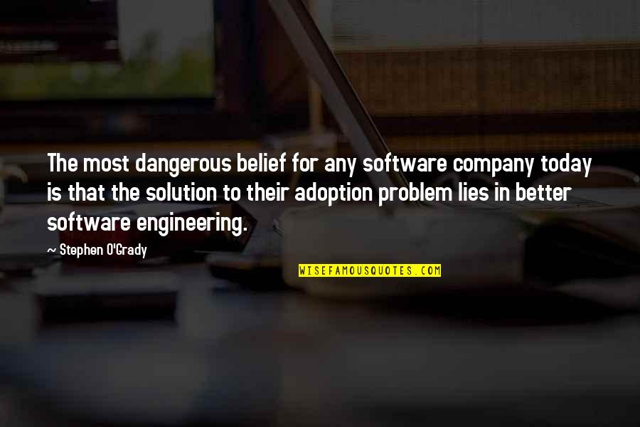 T-bone Grady Quotes By Stephen O'Grady: The most dangerous belief for any software company